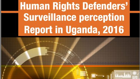 HRDs in Uganda fear for Govt's persecution as a result of state secret surveillance