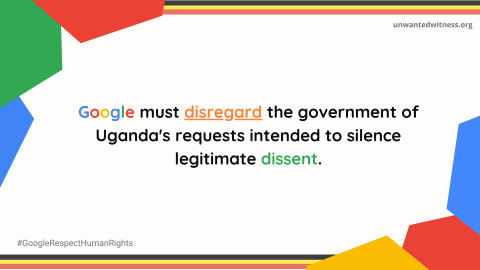 Google must disregard the Government of Uganda's requests intended to silence legitimate dissent