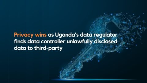 Privacy wins as Uganda's data regulator finds data controller unlawfully disclosed data to third-party